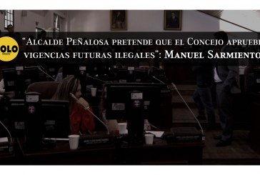 """""""Alcalde Peñalosa pretende que el Concejo apruebe vigencias futuras ilegales"""": Manuel Sarmiento"""