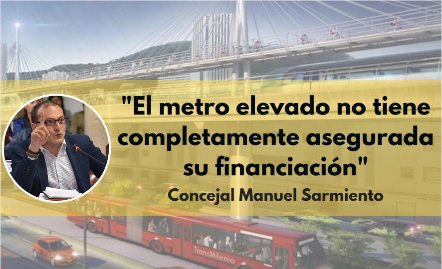 El metro elevado no tiene completamente asegurada su financiación: concejal Manuel Sarmiento