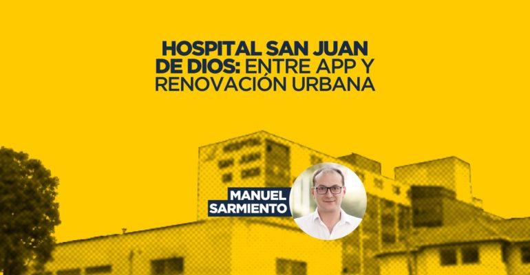 Hospital San Juan de Dios: entre APP y renovación urbana